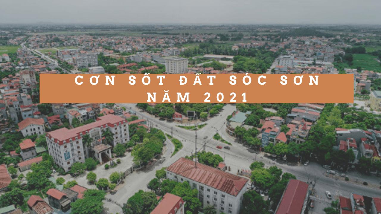Cơn sốt đất Sóc Sơn bắt đầu tư năm 2021 vì sao ?